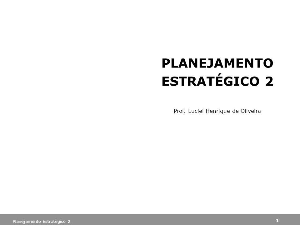 Planejamento Estratégico 2 1 PLANEJAMENTO ESTRATÉGICO 2 Prof. Luciel Henrique de Oliveira