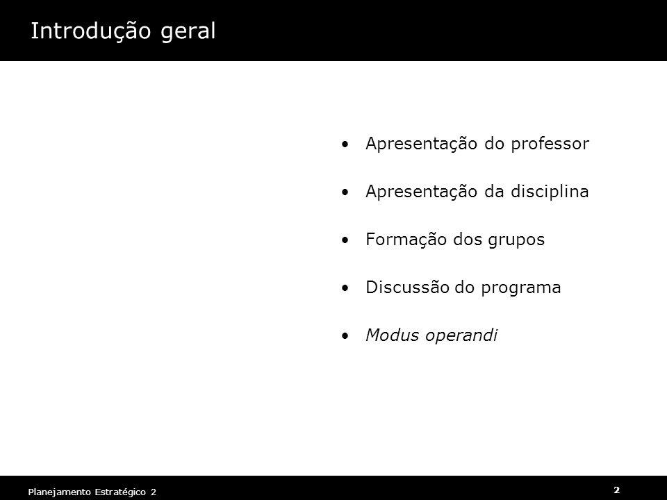 Planejamento Estratégico 2 2 Introdução geral Apresentação do professor Apresentação da disciplina Formação dos grupos Discussão do programa Modus ope
