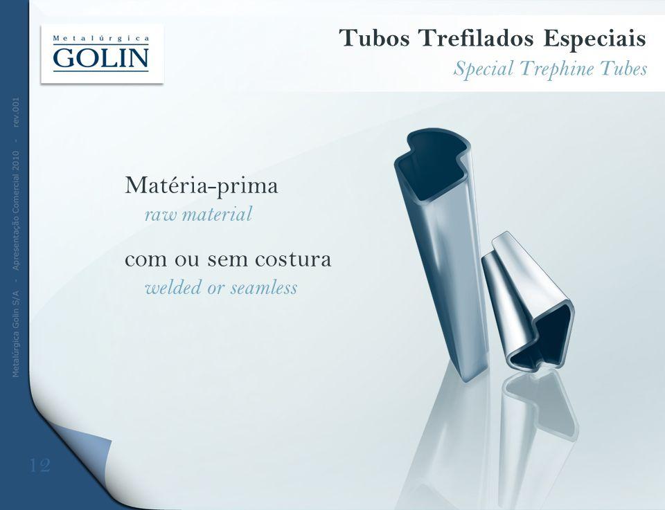 Matéria-prima raw material com ou sem costura welded or seamless Tubos Trefilados Especiais Special Trephine Tubes 12