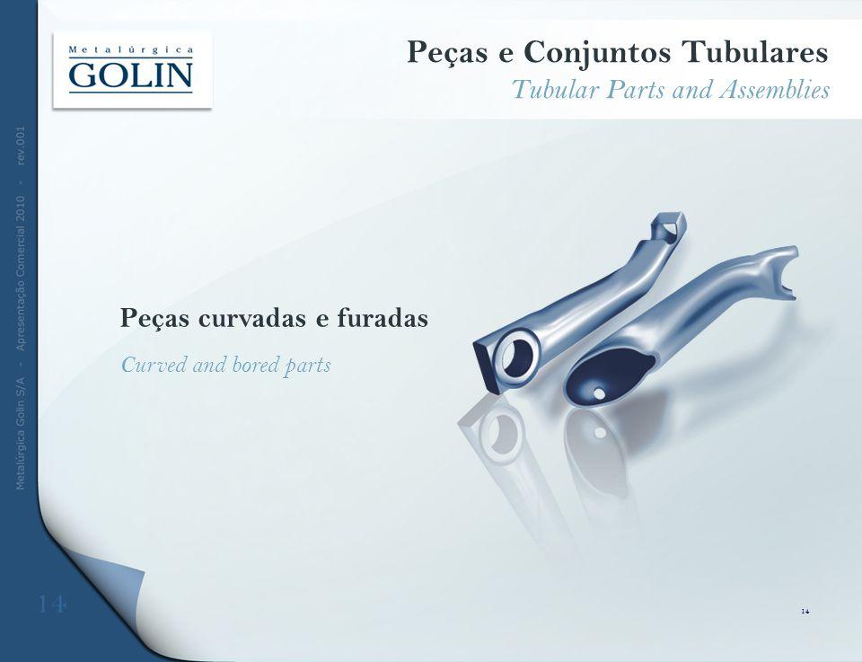 Peças curvadas e furadas Curved and bored parts 14 Peças e Conjuntos Tubulares Tubular Parts and Assemblies 14