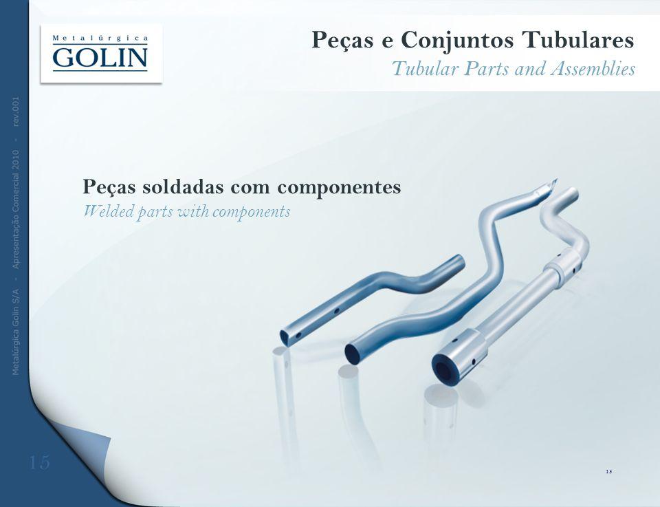 15 Peças soldadas com componentes Welded parts with components Peças e Conjuntos Tubulares Tubular Parts and Assemblies 15