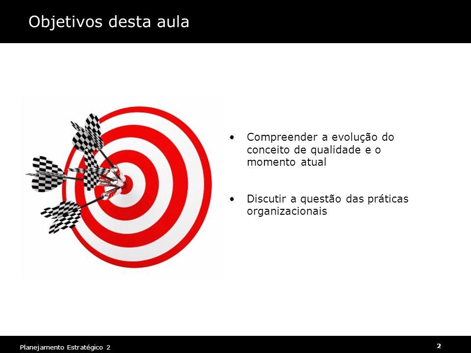 2 Planejamento Estratégico 2 Objetivos desta aula Compreender a evolução do conceito de qualidade e o momento atual Discutir a questão das práticas or