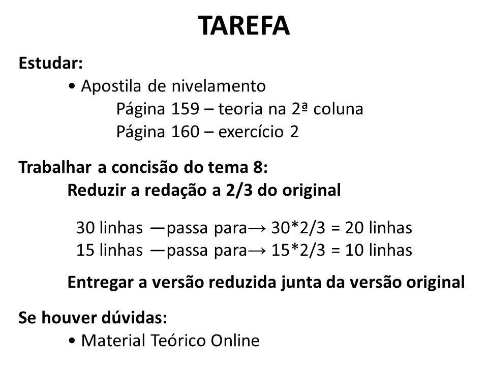 TAREFA Estudar: Apostila de nivelamento Página 159 – teoria na 2ª coluna Página 160 – exercício 2 Trabalhar a concisão do tema 8: Reduzir a redação a