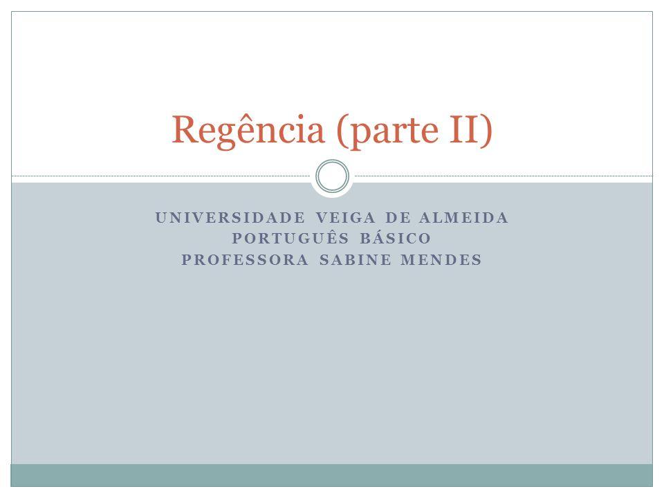 UNIVERSIDADE VEIGA DE ALMEIDA PORTUGUÊS BÁSICO PROFESSORA SABINE MENDES Regência (parte II)