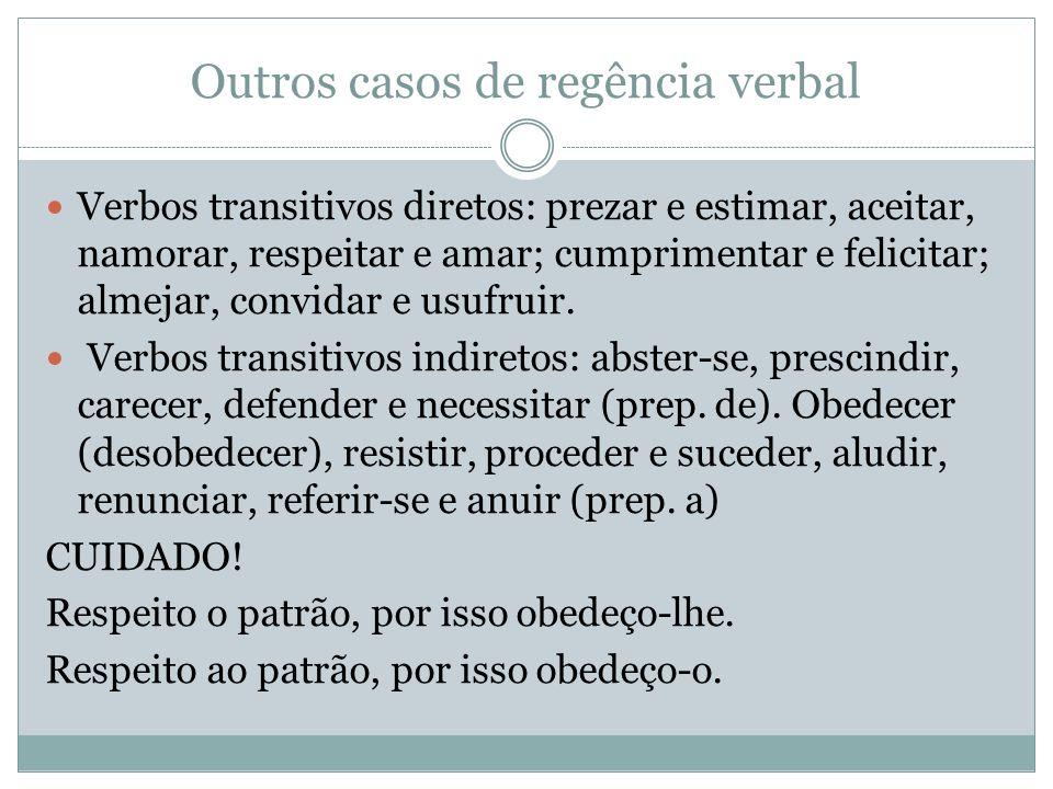 Outros casos de regência verbal Verbos transitivos diretos: prezar e estimar, aceitar, namorar, respeitar e amar; cumprimentar e felicitar; almejar, c