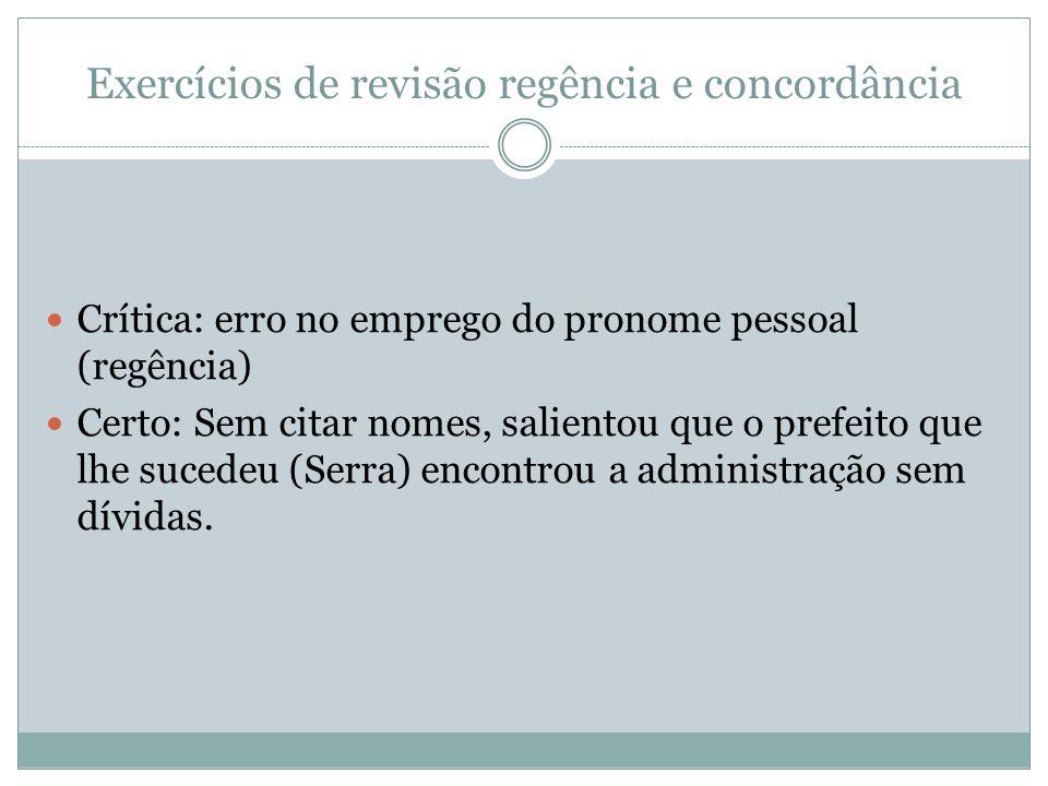 Exercícios de revisão regência e concordância 2)...o presidente Lula preferiu mais ouvir do que falar.