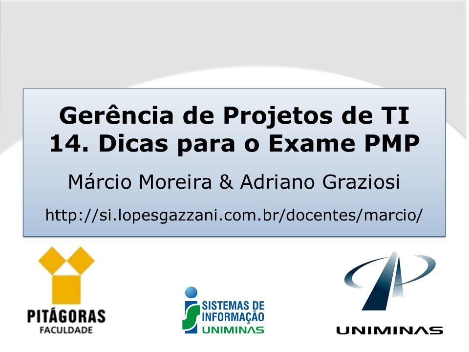 Gerência de Projetos de TI 14. Dicas para o Exame PMP Márcio Moreira & Adriano Graziosi http://si.lopesgazzani.com.br/docentes/marcio/