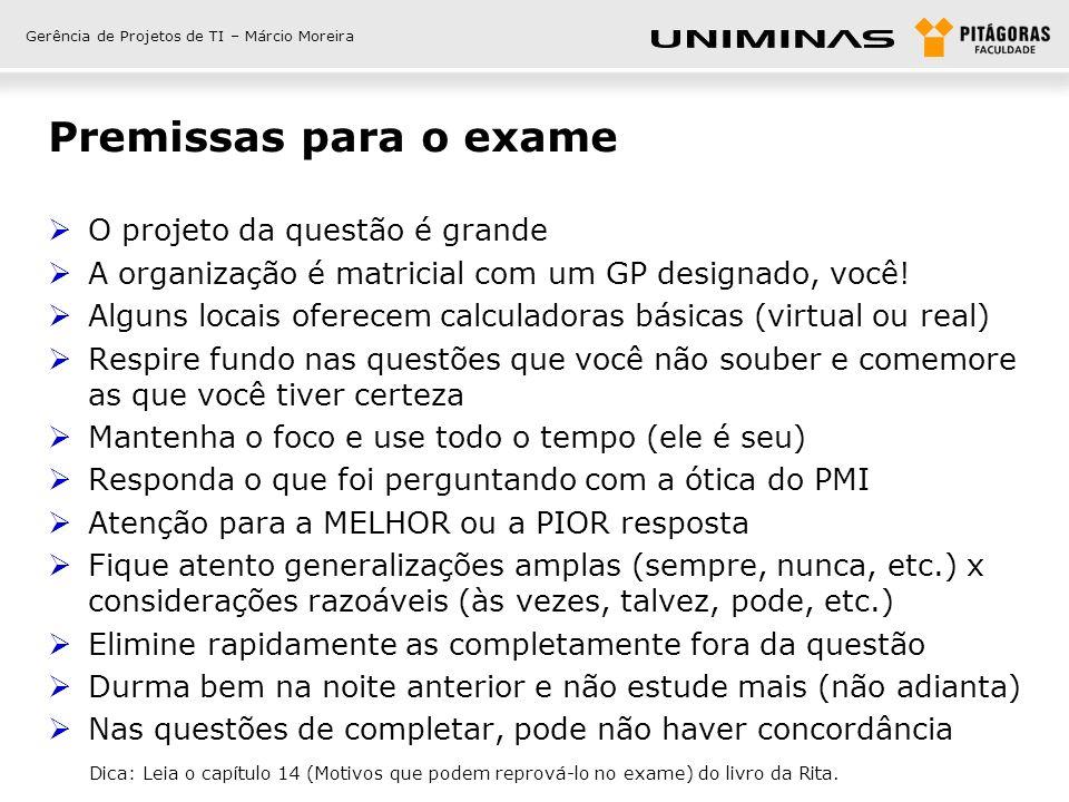 Gerência de Projetos de TI – Márcio Moreira Premissas para o exame O projeto da questão é grande A organização é matricial com um GP designado, você!