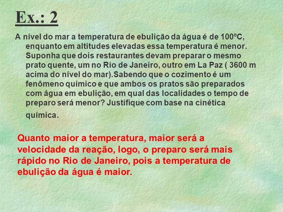 Aula 27 –Efeito da Temperatura Ex. 1) Aumentando-se a temperatura de realização de uma reação química endotérmica observa-se que ocorre I - diminuição