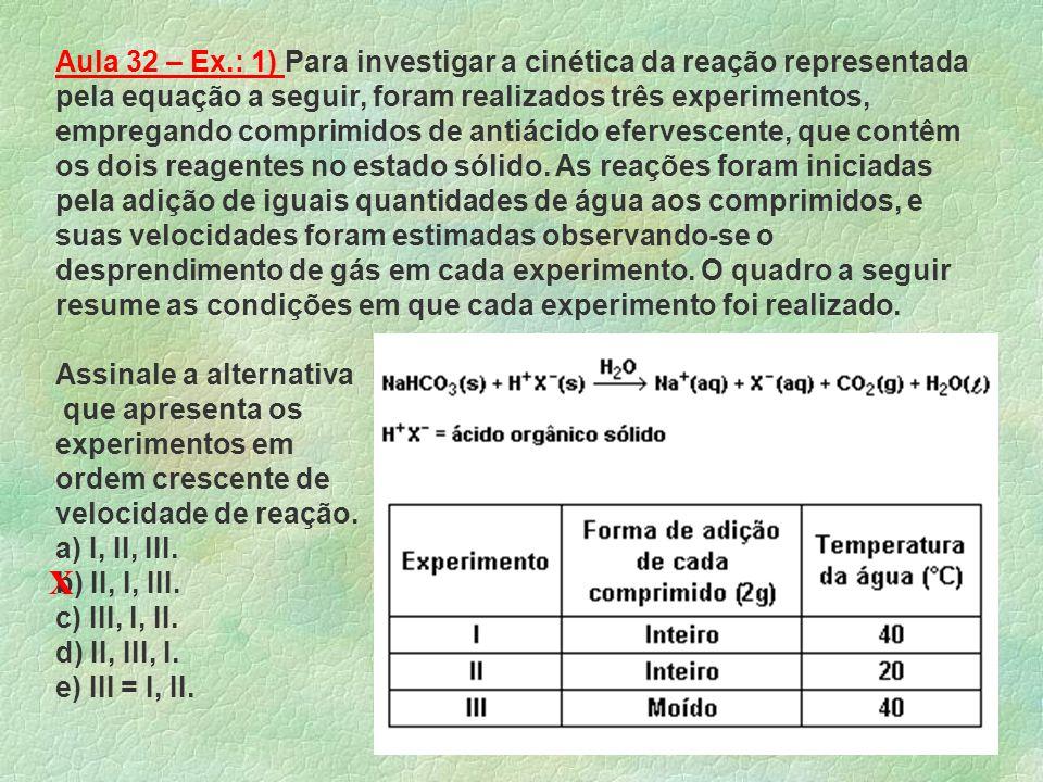 Casa A – Ex.:4 -Sobre catalisadores, são feitas as quatro afirmações seguintes. I - São substâncias que aumentam a velocidade de uma reação. II - Redu
