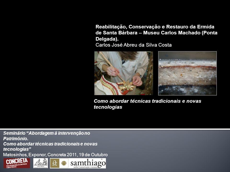 Localização/Designação: Ermida de Santa Bárbara – Museu Carlos Machado (Ponta Delgada) Propriedade: Pública (Museu Carlos Machado) Entidade Contratante: Direcção Regional de Cultura dos Açores Protecção: MIP, Res.