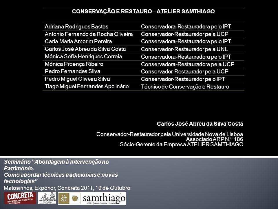 CONSERVAÇÃO E RESTAURO – ATELIER SAMTHIAGO Adriana Rodrigues BastosConservadora-Restauradora pelo IPT António Fernando da Rocha OliveiraConservador-Re