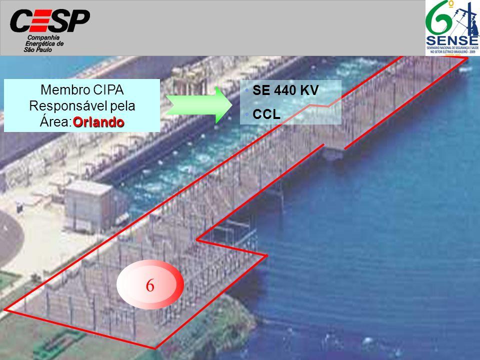 6 SE 440 KV CCL Orlando Membro CIPA Responsável pela Área:Orlando