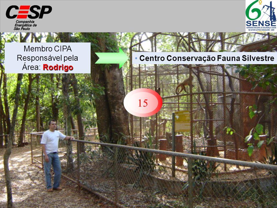 15 Centro Conservação Fauna Silvestre Rodrigo Membro CIPA Responsável pela Área: Rodrigo