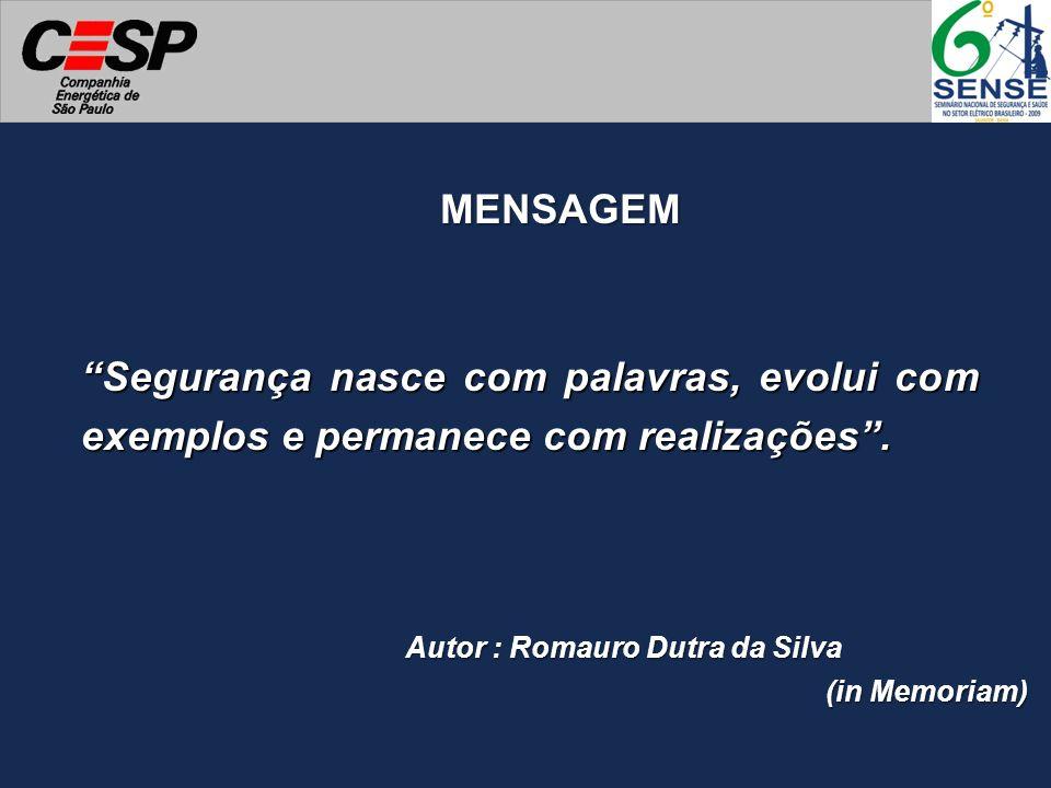 Segurança nasce com palavras, evolui com exemplos e permanece com realizações. MENSAGEM Autor : Romauro Dutra da Silva (in Memoriam)