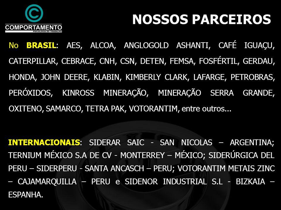 NOSSOS PARCEIROS No BRASIL: AES, ALCOA, ANGLOGOLD ASHANTI, CAFÉ IGUAÇU, CATERPILLAR, CEBRACE, CNH, CSN, DETEN, FEMSA, FOSFÉRTIL, GERDAU, HONDA, JOHN D