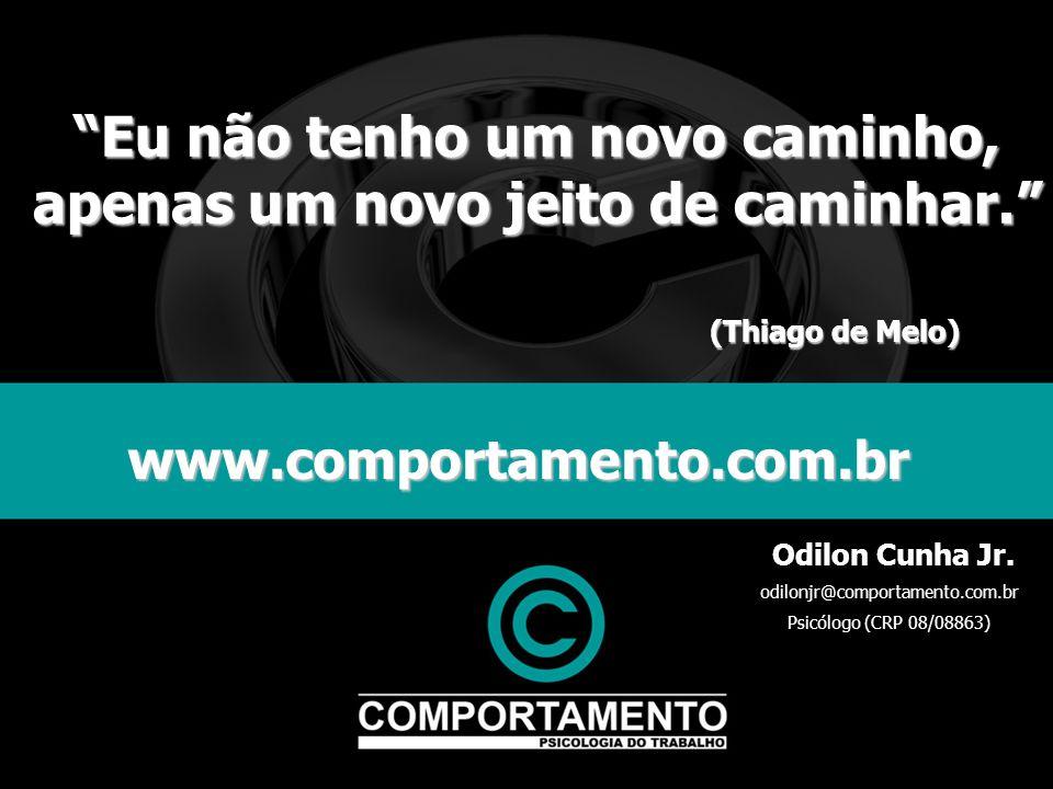 www.comportamento.com.br Odilon Cunha Jr. odilonjr@comportamento.com.br Psicólogo (CRP 08/08863) Eu não tenho um novo caminho, apenas um novo jeito de