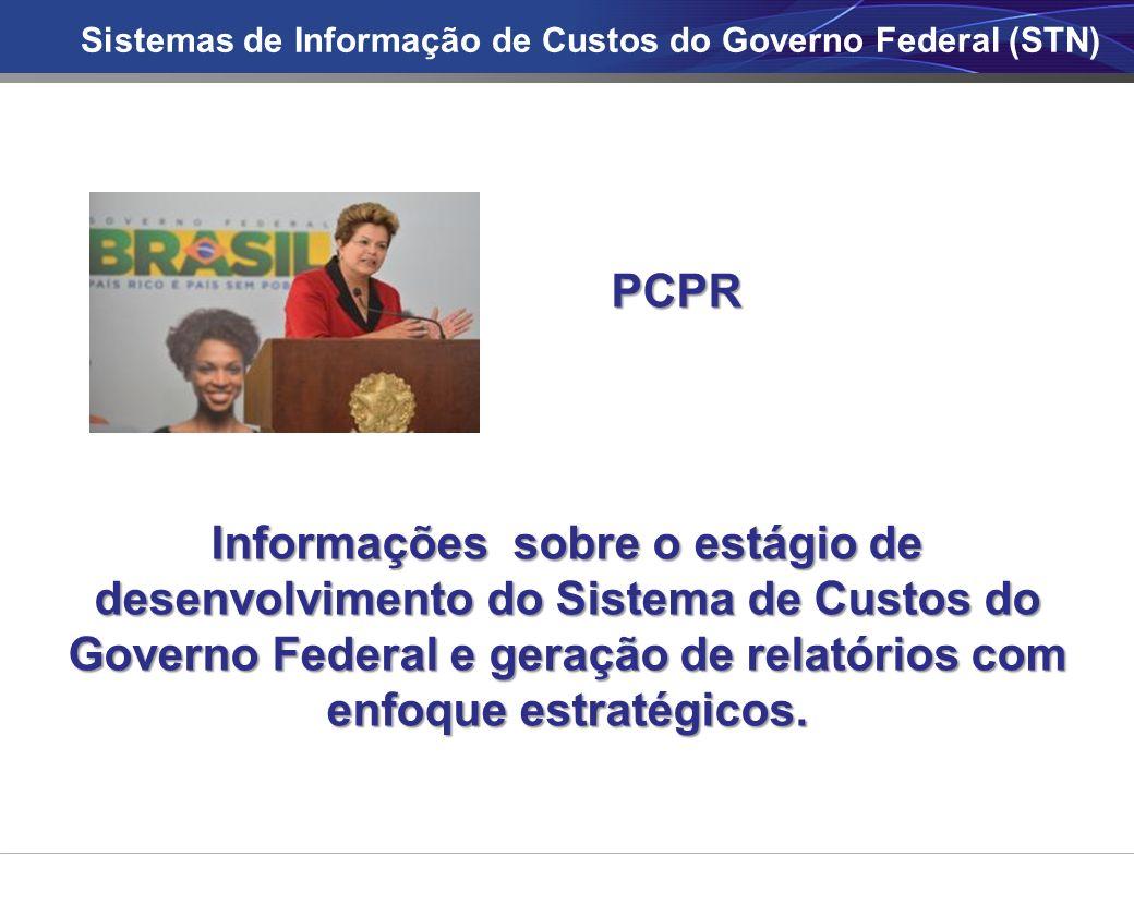 Sistemas de Informação de Custos do Governo Federal (STN) PCPR Informações sobre o estágio de desenvolvimento do Sistema de Custos do Governo Federal e geração de relatórios com enfoque estratégicos.