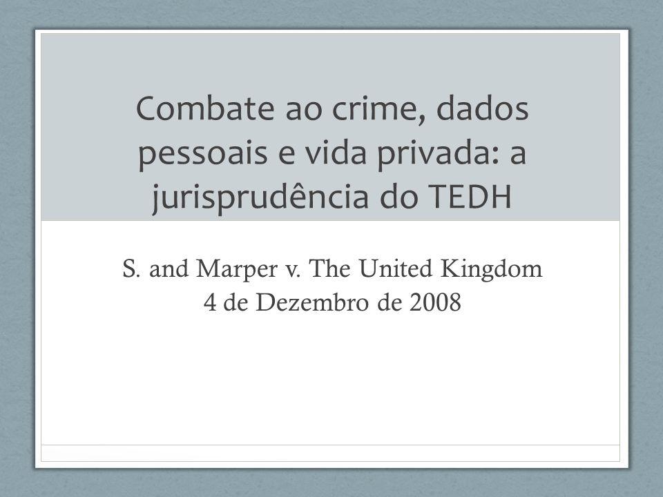 Combate ao crime, dados pessoais e vida privada: a jurisprudência do TEDH S. and Marper v. The United Kingdom 4 de Dezembro de 2008