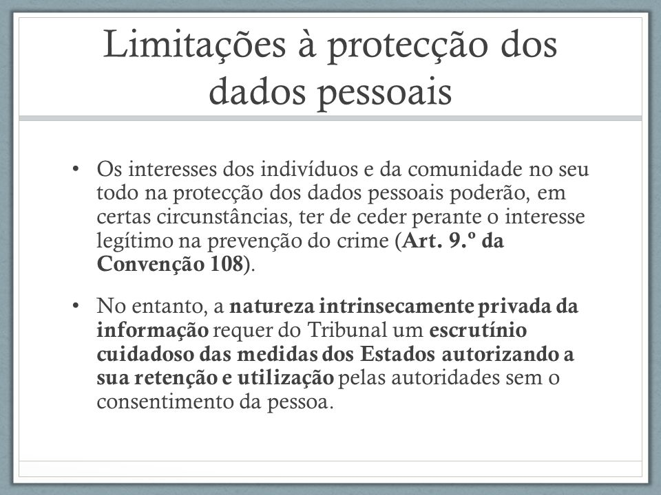 Limitações à protecção dos dados pessoais Os interesses dos indivíduos e da comunidade no seu todo na protecção dos dados pessoais poderão, em certas