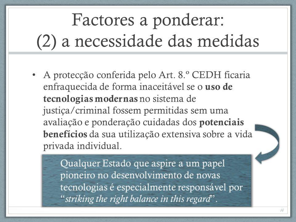 Factores a ponderar: (2) a necessidade das medidas A protecção conferida pelo Art. 8.º CEDH ficaria enfraquecida de forma inaceitável se o uso de tecn
