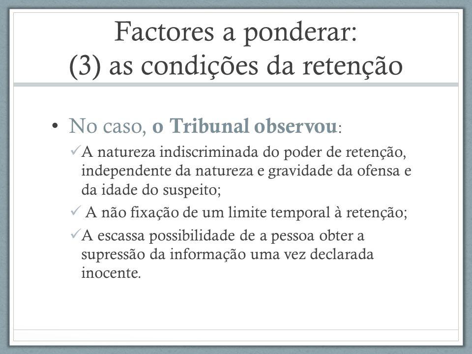 Factores a ponderar: (3) as condições da retenção No caso, o Tribunal observou : A natureza indiscriminada do poder de retenção, independente da natur