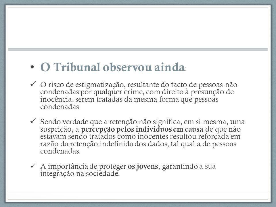 O Tribunal observou ainda : O risco de estigmatização, resultante do facto de pessoas não condenadas por qualquer crime, com direito à presunção de in