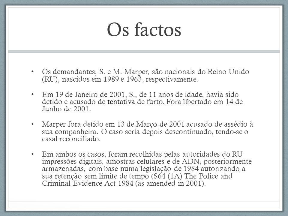 Os factos Os demandantes, S. e M. Marper, são nacionais do Reino Unido (RU), nascidos em 1989 e 1963, respectivamente. Em 19 de Janeiro de 2001, S., d