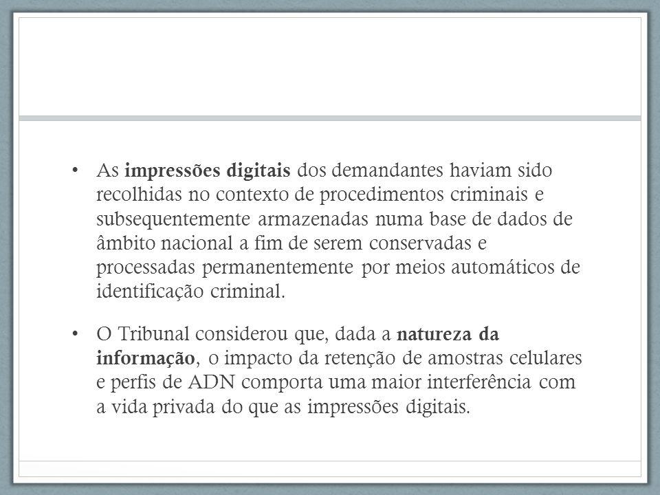 As impressões digitais dos demandantes haviam sido recolhidas no contexto de procedimentos criminais e subsequentemente armazenadas numa base de dados