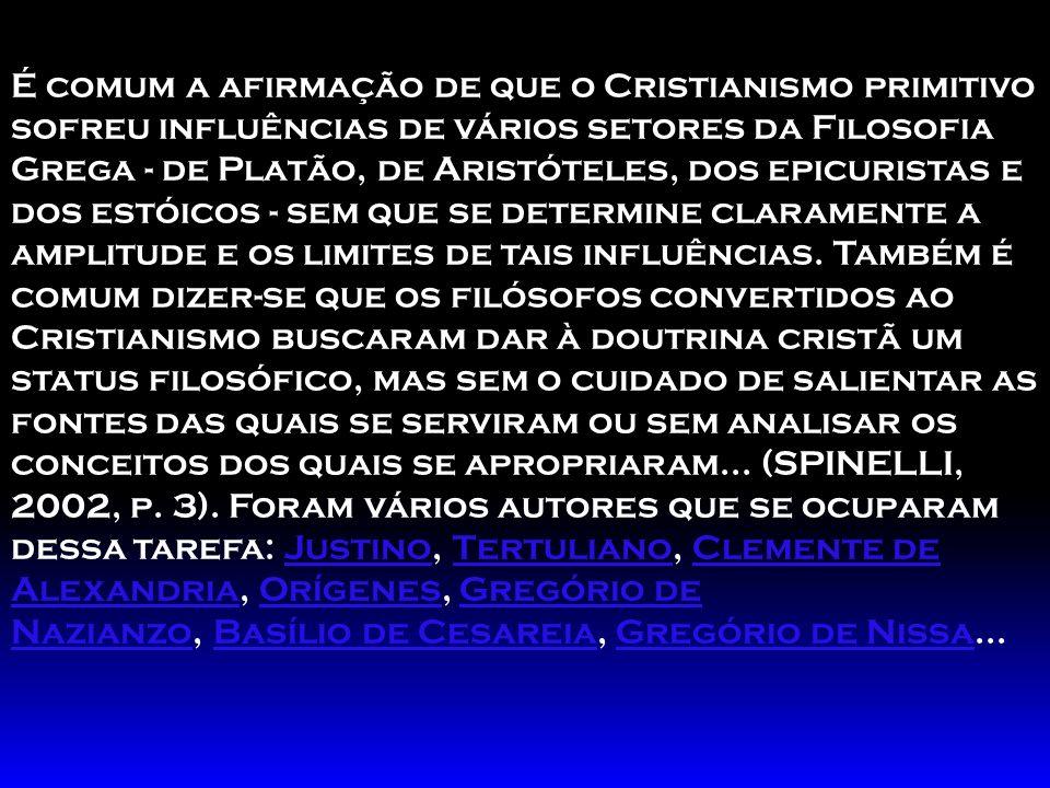 É comum a afirmação de que o Cristianismo primitivo sofreu influências de vários setores da Filosofia Grega - de Platão, de Aristóteles, dos epicurist