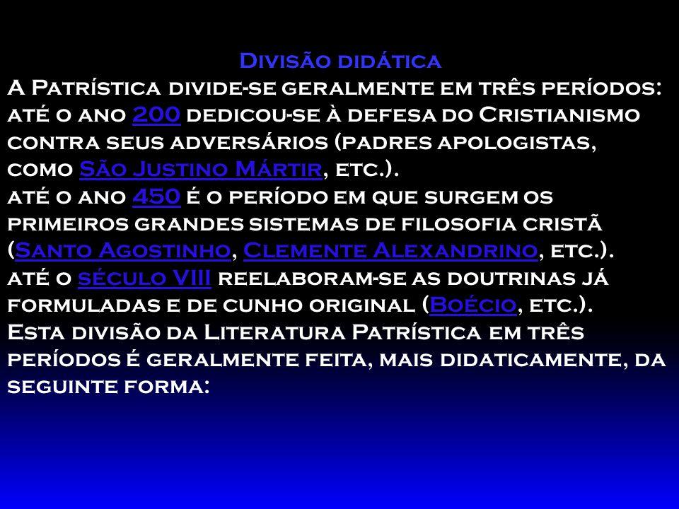 Divisão didática A Patrística divide-se geralmente em três períodos: até o ano 200 dedicou-se à defesa do Cristianismo contra seus adversários (padres