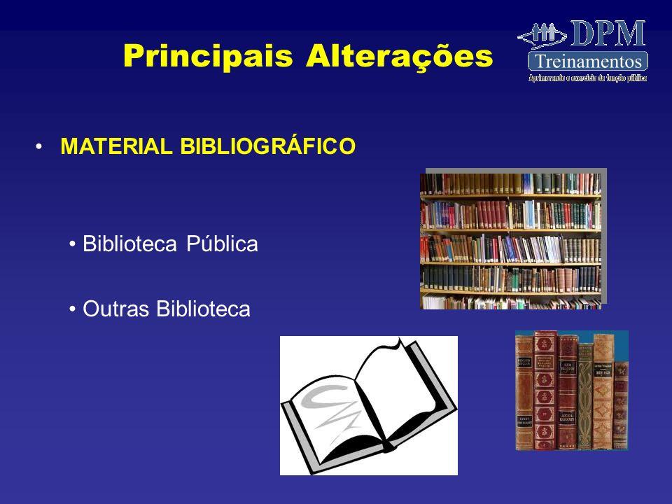 MATERIAL BIBLIOGRÁFICO Biblioteca Pública Outras Biblioteca Principais Alterações