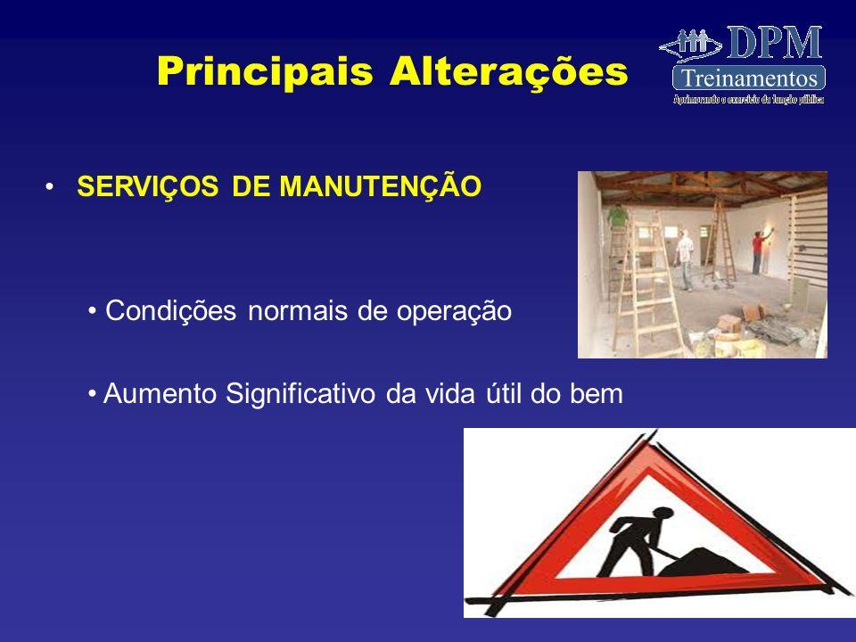 SERVIÇOS DE MANUTENÇÃO Condições normais de operação Aumento Significativo da vida útil do bem Principais Alterações