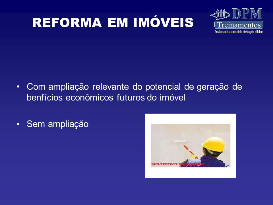 Com ampliação relevante do potencial de geração de benfícios econômicos futuros do imóvel Sem ampliação REFORMA EM IMÓVEIS