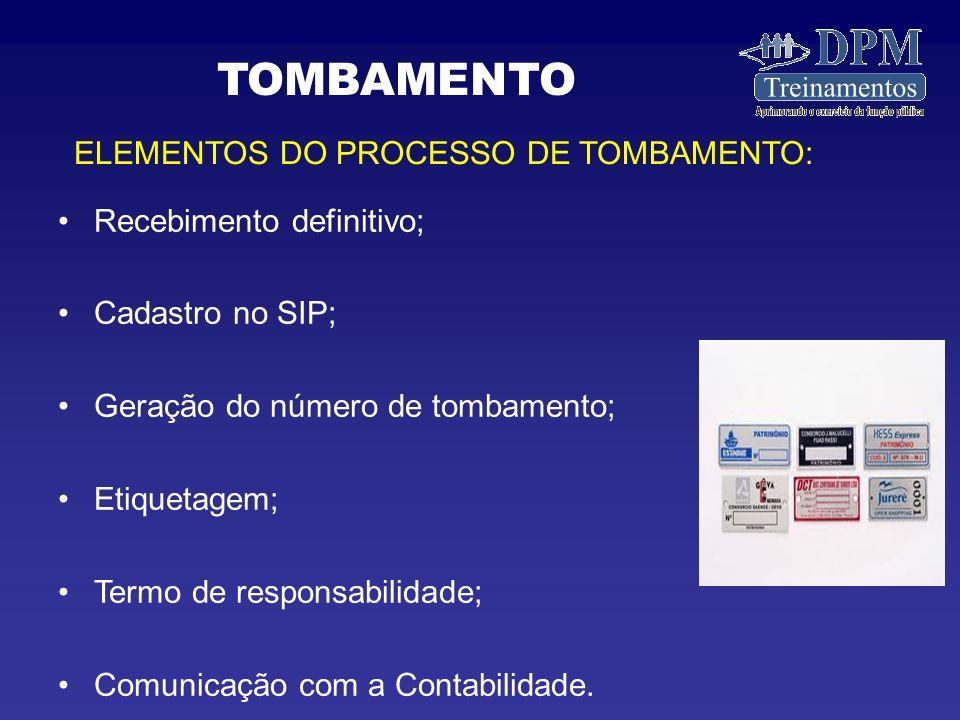 Recebimento definitivo; Cadastro no SIP; Geração do número de tombamento; Etiquetagem; Termo de responsabilidade; Comunicação com a Contabilidade.