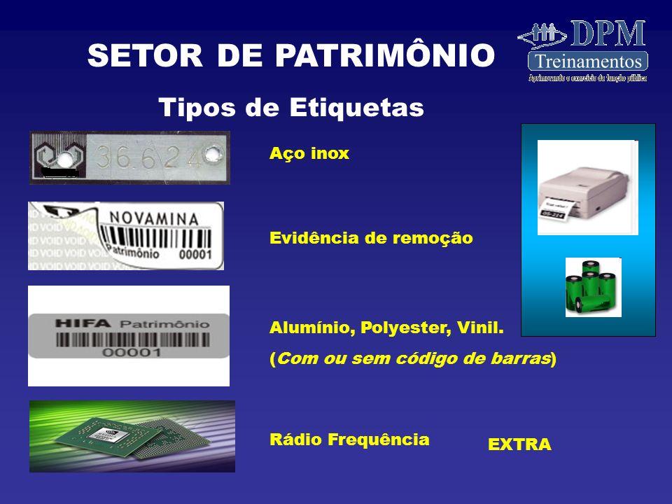SETOR DE PATRIMÔNIO Tipos de Etiquetas Aço inox Evidência de remoção Alumínio, Polyester, Vinil.