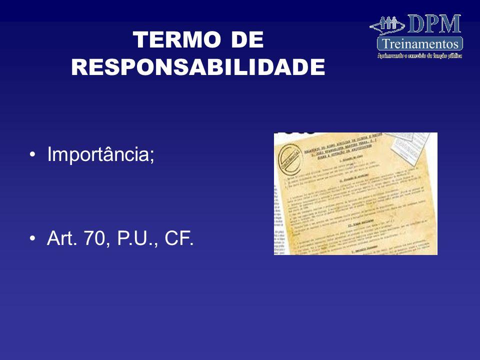 Importância; Art. 70, P.U., CF. TERMO DE RESPONSABILIDADE