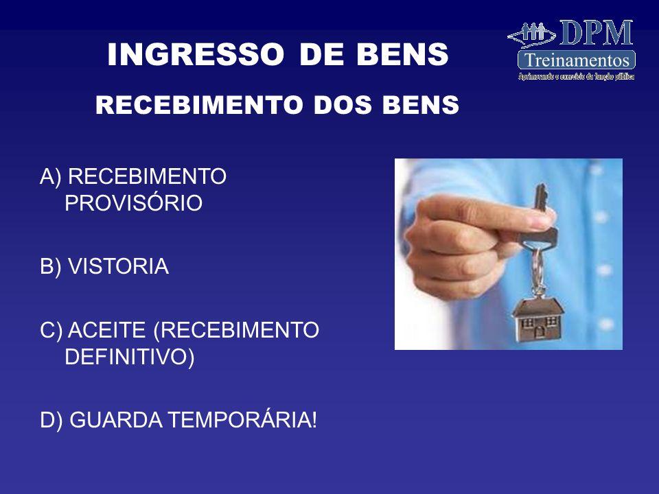 A) RECEBIMENTO PROVISÓRIO B) VISTORIA C) ACEITE (RECEBIMENTO DEFINITIVO) D) GUARDA TEMPORÁRIA.