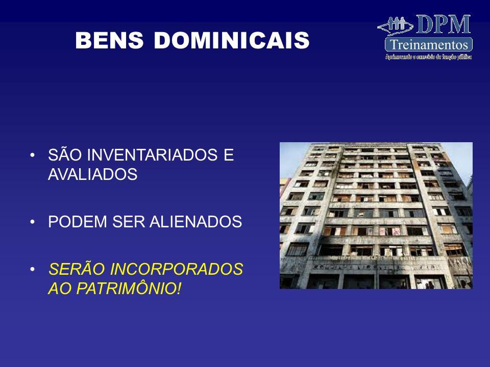 SÃO INVENTARIADOS E AVALIADOS PODEM SER ALIENADOS SERÃO INCORPORADOS AO PATRIMÔNIO! BENS DOMINICAIS