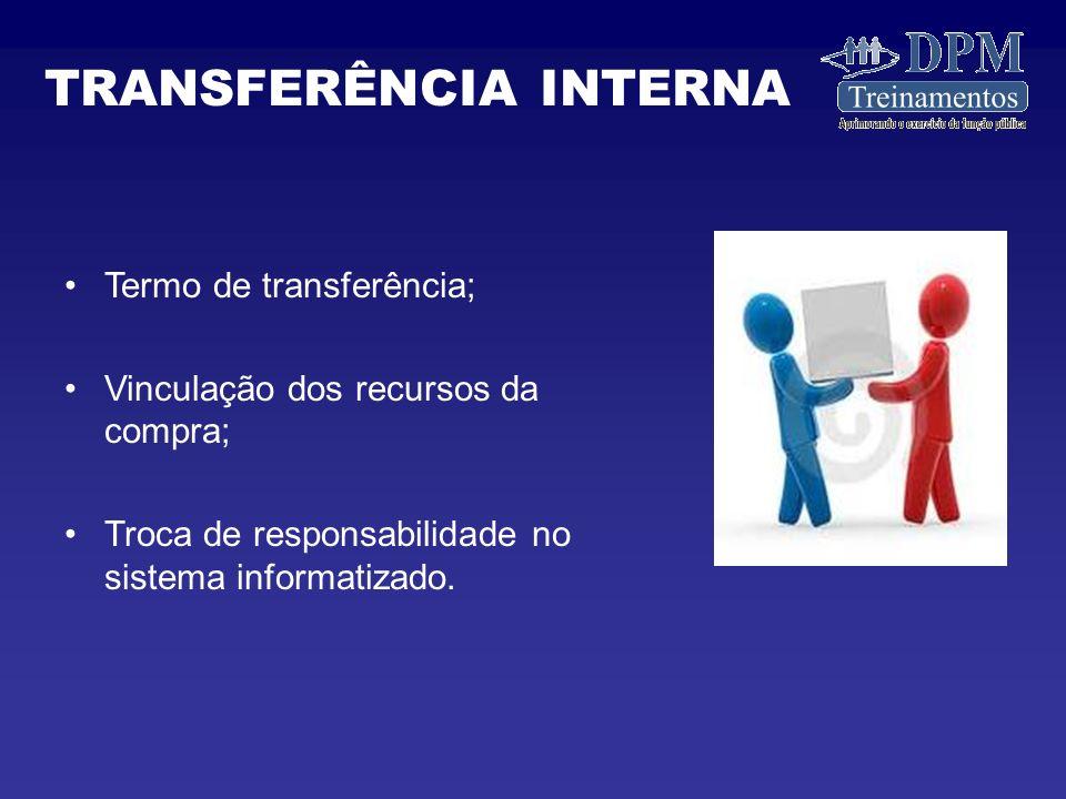 Termo de transferência; Vinculação dos recursos da compra; Troca de responsabilidade no sistema informatizado.