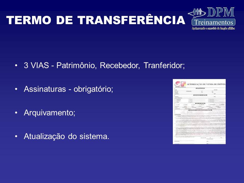 3 VIAS - Patrimônio, Recebedor, Tranferidor; Assinaturas - obrigatório; Arquivamento; Atualização do sistema.