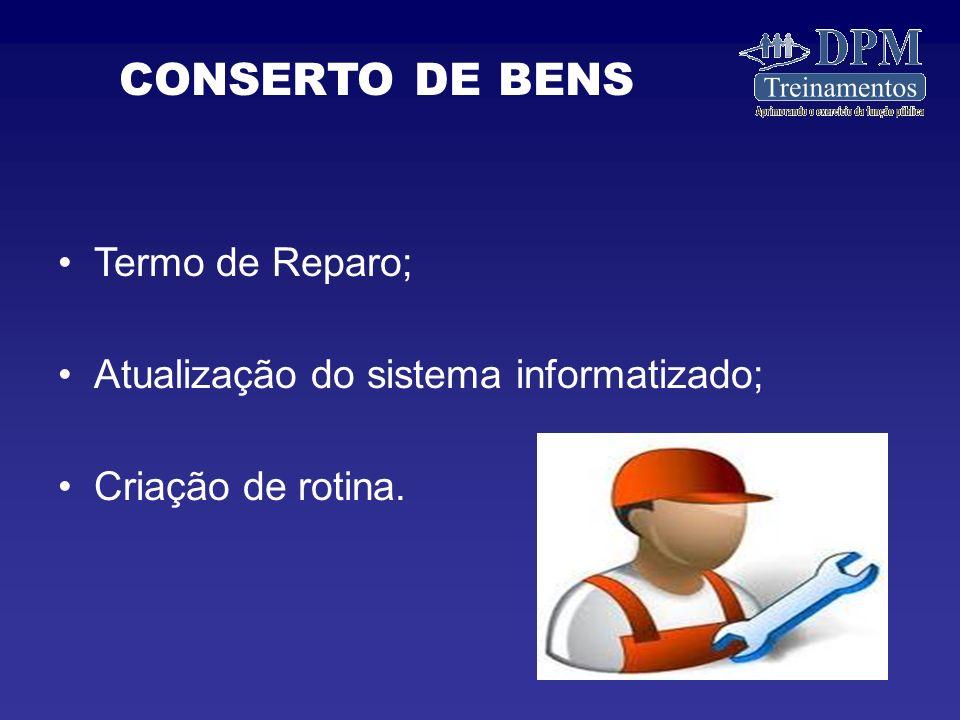Termo de Reparo; Atualização do sistema informatizado; Criação de rotina. CONSERTO DE BENS