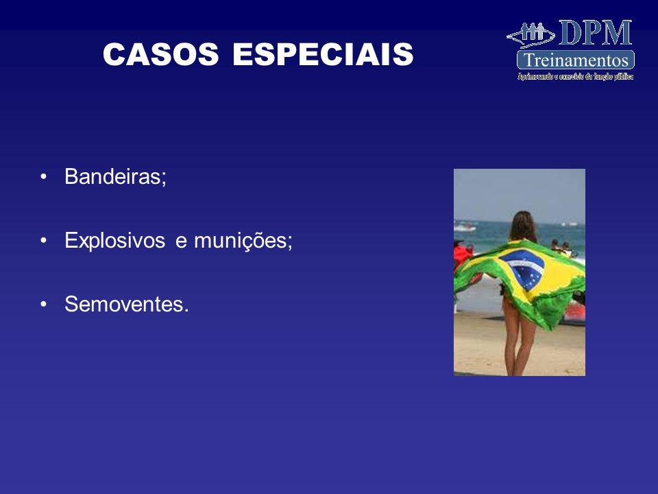 Bandeiras; Explosivos e munições; Semoventes. CASOS ESPECIAIS