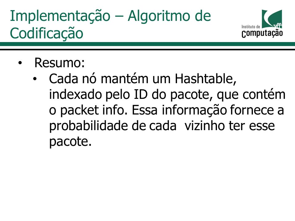 Resumo: Cada nó mantém um Hashtable, indexado pelo ID do pacote, que contém o packet info.