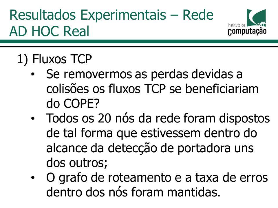 1)Fluxos TCP Se removermos as perdas devidas a colisões os fluxos TCP se beneficiariam do COPE.