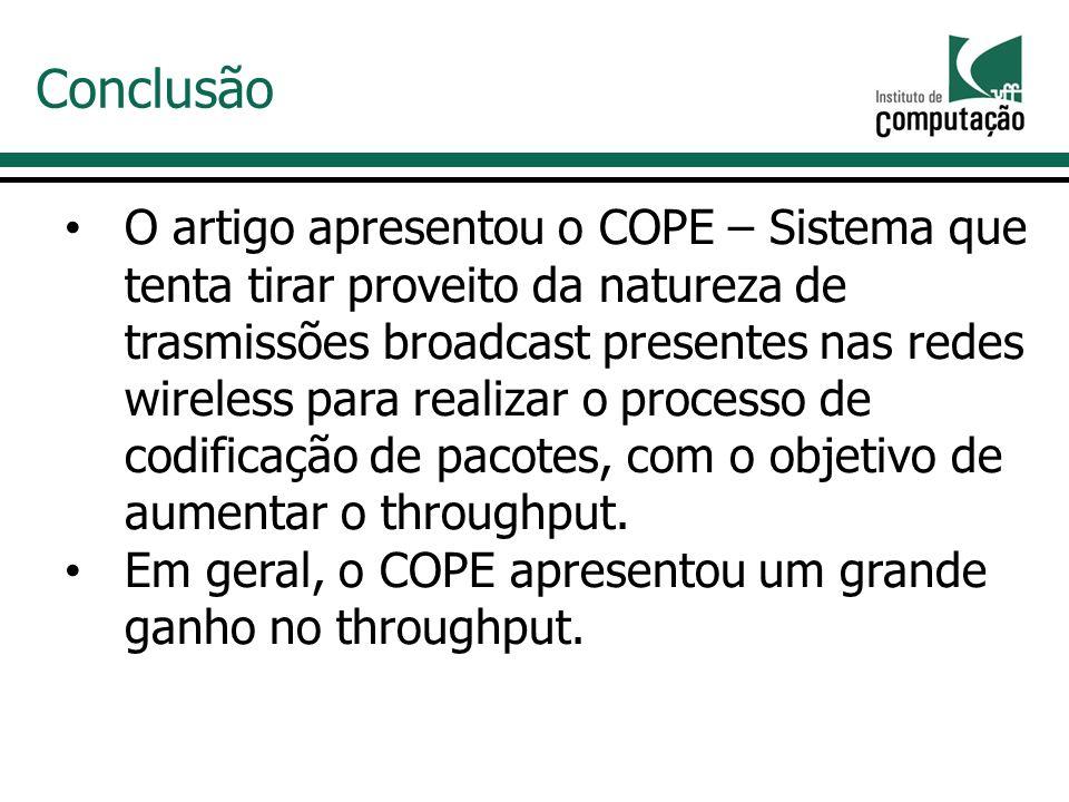O artigo apresentou o COPE – Sistema que tenta tirar proveito da natureza de trasmissões broadcast presentes nas redes wireless para realizar o processo de codificação de pacotes, com o objetivo de aumentar o throughput.