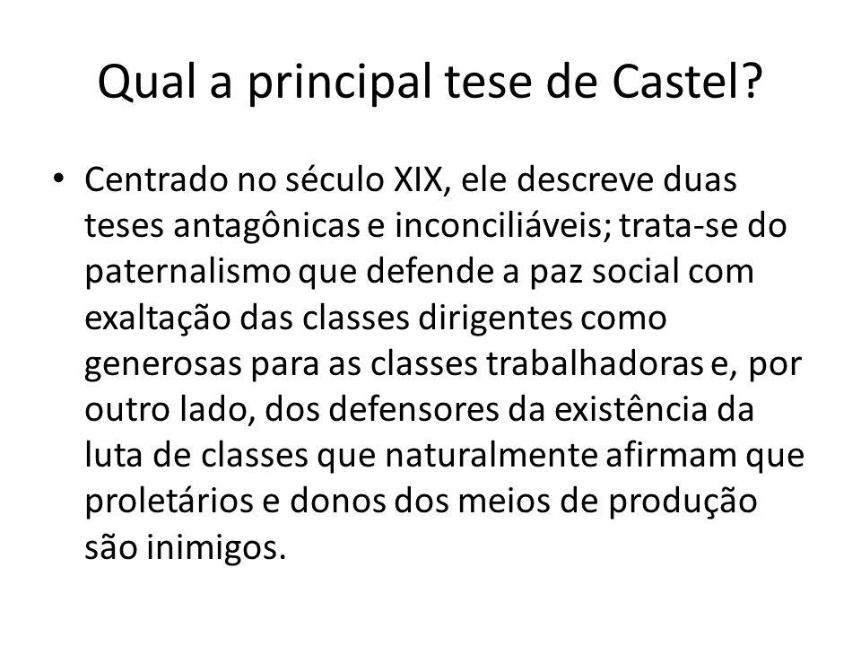 Qual a principal tese de Castel.