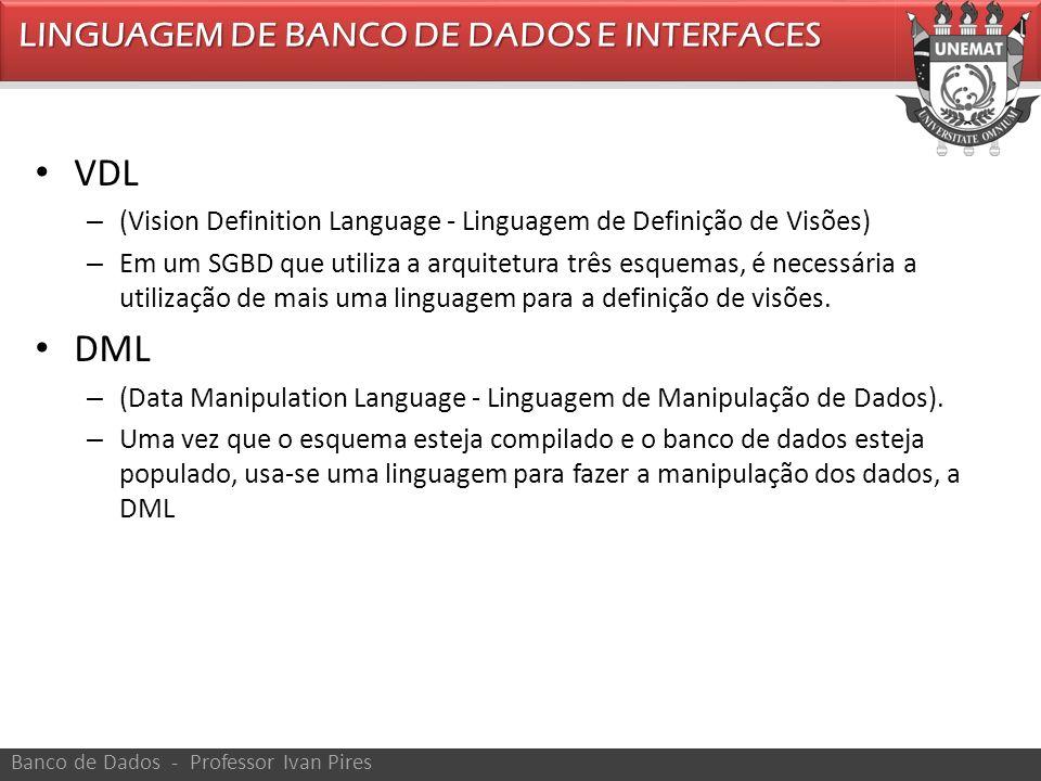 VDL – (Vision Definition Language - Linguagem de Definição de Visões) – Em um SGBD que utiliza a arquitetura três esquemas, é necessária a utilização