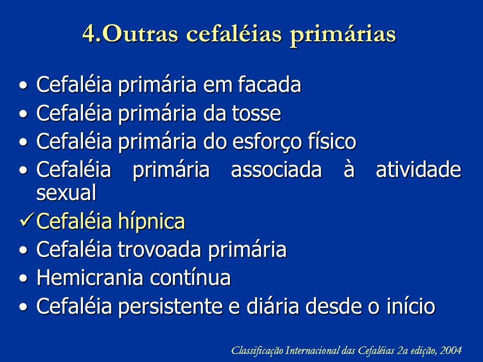 4.Outras cefaléias primárias Cefaléia primária em facadaCefaléia primária em facada Cefaléia primária da tosseCefaléia primária da tosse Cefaléia prim