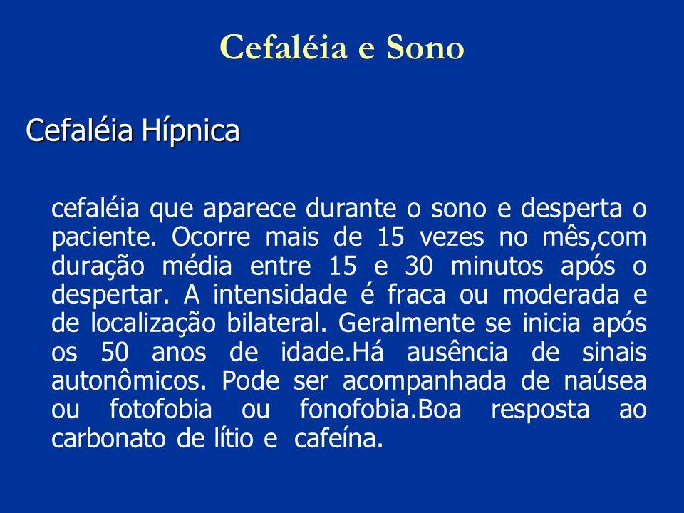 Cefaléia e Sono Cefaléia Hípnica cefaléia que aparece durante o sono e desperta o paciente. Ocorre mais de 15 vezes no mês,com duração média entre 15